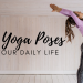 10 Best Poses of Yoga for Daily Life