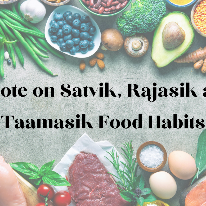 A  Note On  Saatvik, Rajasic And Tamasic Food Habits And How They Impact Us