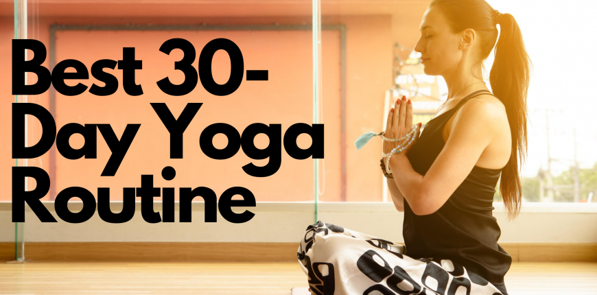 Best 30-Day Yoga And Meditation Routine To Follow