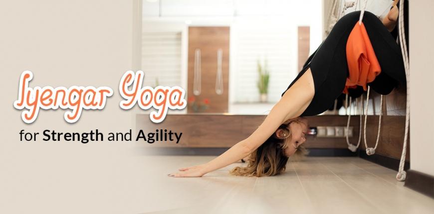 Iyengar Yoga for Strength and Agility