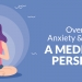 Overstimulation, Anxiety And Being Calm: A Meditation Perspective