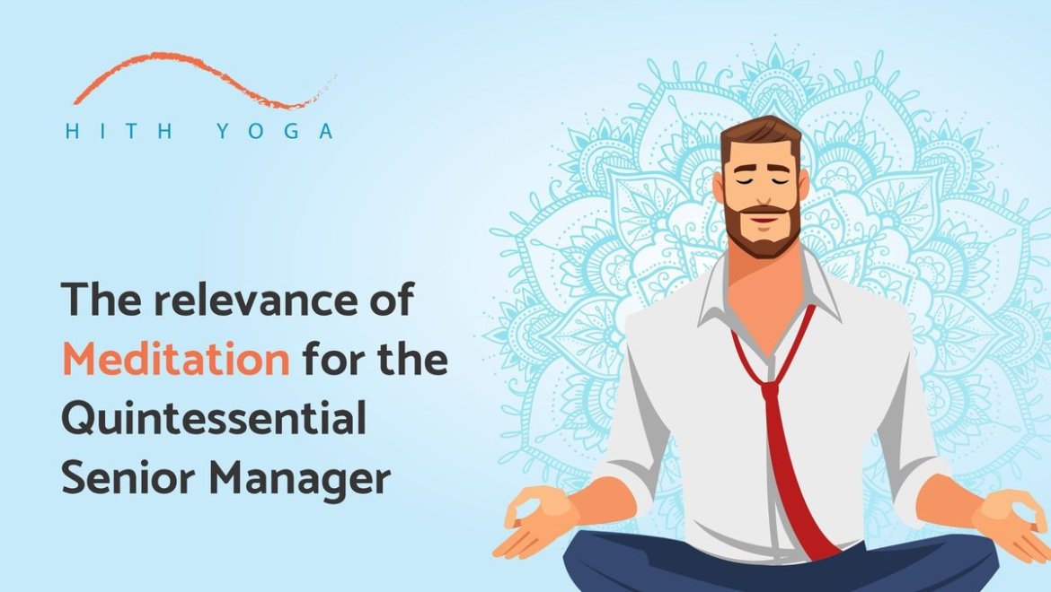 The Relevance Of Meditation For The Quintessential Senior Manager