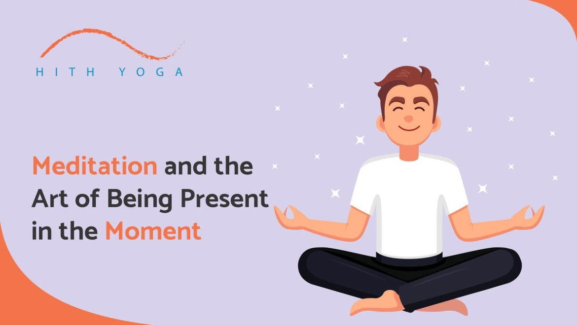 Meditation And The Art Of Being Present In The Moment